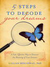 5 Steps to Decode Your Dreams A Fast, Effective Way to Discover the Meaning of Your Dreams by Gillian Holloway Holloway eBook